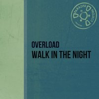 Walk in the Night — Overload