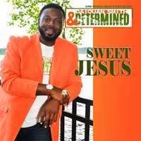 Sweet Jesus — Daiquan Smith & Determined