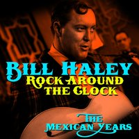 Rock Around The Clock - The Mexican Years — Bill Haley & The Comets, Bill Haley