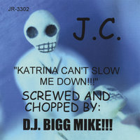 Katrina Can't Slow me Down!!-Screwed and Chopped By D.J. Bigg Mike!! — J.C.