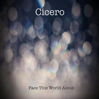 Face This World Alone — Cicero
