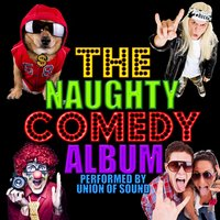 The Naughty Comedy Album — Union of Sound