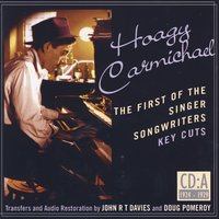 Hoagy Carmichael- The First Of The Singer Songwriters- Key Cuts: CD A- 1924-1929 — сборник