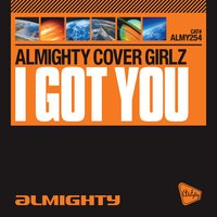 Almighty Presents: I Got You — Almighty Cover Girlz