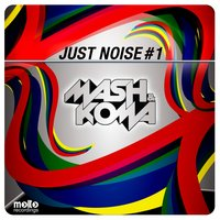 Just Noise # 1 — Mash & Koma