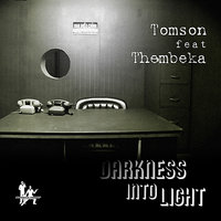 Darkness Into Light (feat. Thembeka) — Tomson