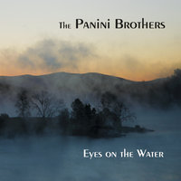 Eyes On the Water — The Panini Brothers