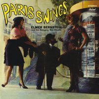 Paris Swings — Elmer Bernstein, The Swinging Bon Vivants