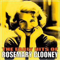 The Early Hits of Rosemary Clooney — Rosemary Clooney