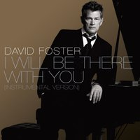 I Will Be There With You — David Foster