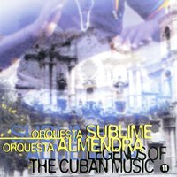 Legends of the Cuban Music, Vol. 11 — Orquesta Sublime, Orquesta Almendra, Orquesta Sublime   Orquesta Almendra