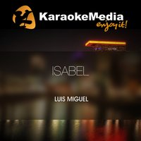 Isabel [In The Style Of Luis Miguel] — Karaokemedia