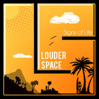 Signs of Life — Louder Space