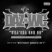 Wha'cha Gon Do - Single — WC, Daz Dillinger