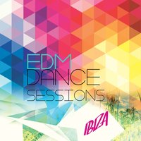 EDM Dance Sessions - Ibiza, Vol. 1 — сборник