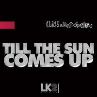 Till the Sun Comes Up — class, Under Construction, Jay Jacob