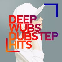 Deep Wubs: Dubstep Hits — сборник