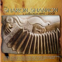 The Sharon Shannon Collection 1990-2005 — Sharon Shannon