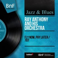 Fly Now, Pay Later / 707 — Ray Anthony and His Orchestra