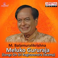 Meluko Gururaja (Songs on Sri Raghavendra Swamy) — M. Balamuralikrishna