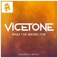 What I've Waited for (feat. D. Brown) — Vicetone, D. Brown