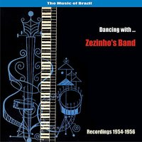 The Music of Brazil / Dancing with Zezinho's Band / Recordings 1954-1956 — Vadico, Zezinho, Jose Baptista da Silva