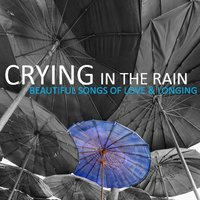 Crying in the Rain: Beautiful Songs of Love & Longing — сборник