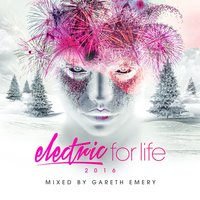 Electric For Life 2016 — Gareth Emery