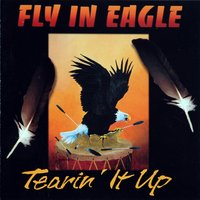 Tearing It Up — Fly In Eagle