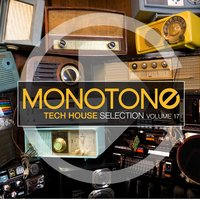 Monotone, Vol. 17 - Tech House Selection — сборник