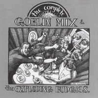 The Complete Goblin Mix & Exploding Budgies — Goblin Mix & The Exploding Budgies, Goblin Mix, The Exploding Budgies