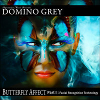 Butterfly Affect Part I (Facial Recognition Technology) — Domino Grey