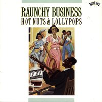 Raunchy Business: Hot Nuts & Lollypops — сборник