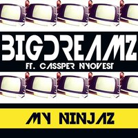 My Ninjaz (feat. Cassper Nyovest) — Big Dreamz