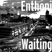Waiting — Enthoni