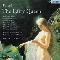 Purcell: The Fairy Queen Z629 — Генри Пёрселл, Roger Norrington, Lorraine Hunt/Catherine Pierard/Susan Bickley/Howard Crook/Mark Padmore/David Wilson-Johnson/Richard Wistreich/London Classical Players/Sir Roger Norrington/Schütz Choir of London