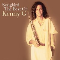 Songbird: The Best Of Kenny G — Kenny G