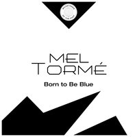 Born to Be Blue — Mel Torme