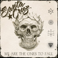 We Are The Ones To Fall — Santa Cruz