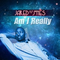 Am I Really — Jared KF Jones