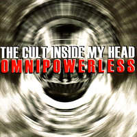 Omnipowerless — The Cult Inside My Head