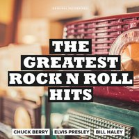 The Greatest Rock N Roll Hits — Bill Haley, Elvis Presley, Chuck Berry