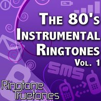 The 80's Instrumental Ringtones Vol. 1 - 1980's Instrumental Ringtones For Your Cell Phone — Ringtone Truetones