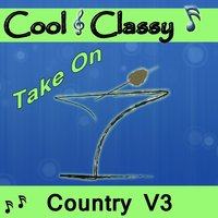 Cool & Classy: Take On Country, Vol. 3 — Cool & Classy