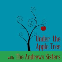 Under the Apple Tree with the Andrews Sisters — The Andrews Sisters