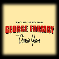Classic Years of George Formby — George Formby