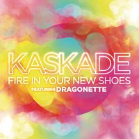 Fire In Your New Shoes — Kaskade