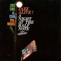 Jazz Alive! A Night At The Half Note — Al Cohn, Zoot Sims, Phil Woods