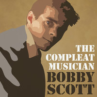 The Complete Musician — Bobby Scott