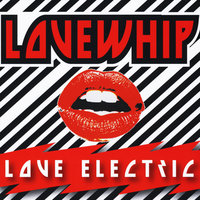 Love Electric — Lovewhip